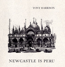 Tony Harrison 'Newcastle is Peru'.